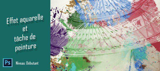 Effet Aquarelle Et Taches De Peinture Avec Photoshop Cc Sur