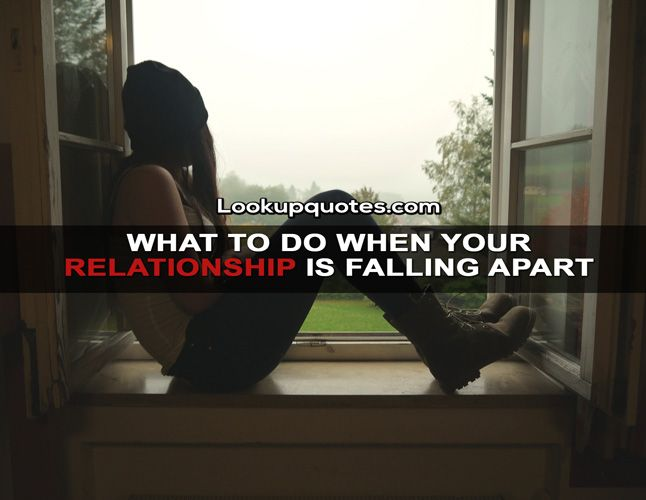 What To Do When Your Relationship Is Falling Apart Click On Picture