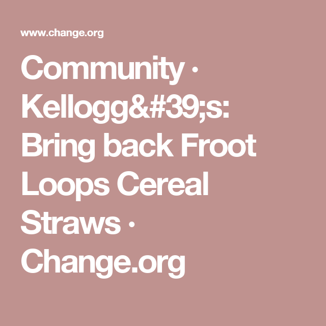 Community · Kellogg's: Bring Back Froot Loops Cereal
