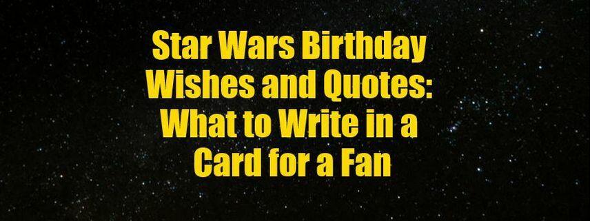 Star Wars Birthday Wishes Star Wars Birthday Card Sayings Birthday Card Sayings