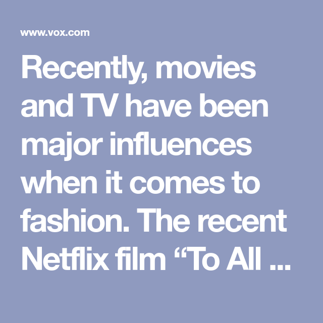 Netflix S To All The Boys I Ve Loved Before The Movie S Fashion Explained Netflix Boys Fashion
