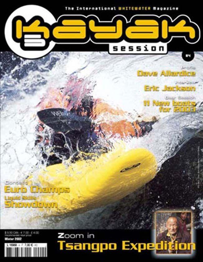 Kayak Session issue #4, Winter 2002  Zoom In : Tsanqpo Expedition 2002  Interview : Eric Jackson  Profile : Dave Allardice  Euro Champs 2002   Technique  Gear Session Gear Session  Portfolio