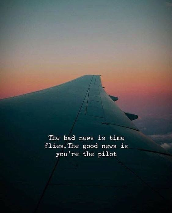 Inspirational Positive Quotes :The bad news is time flies. The good news is you're the pilot.