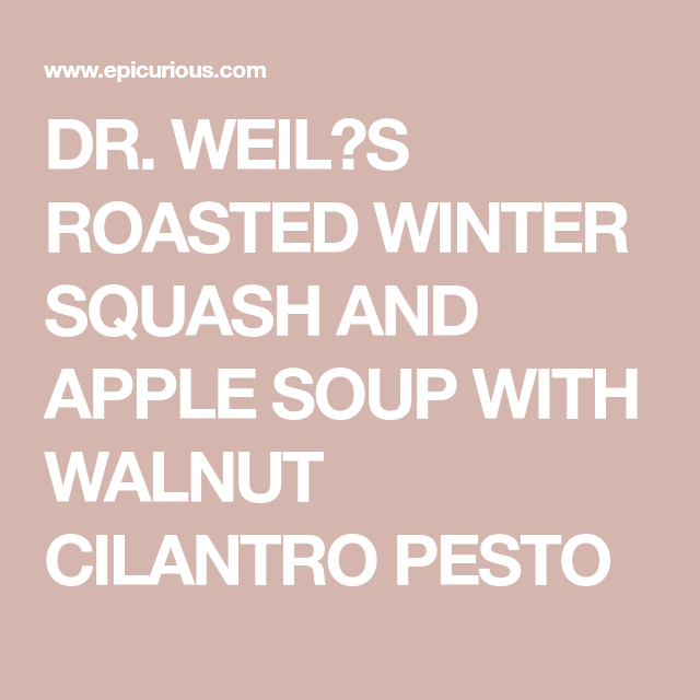 DR. WEIL'S ROASTED WINTER SQUASH AND APPLE SOUP WITH WALNUT CILANTRO PESTO