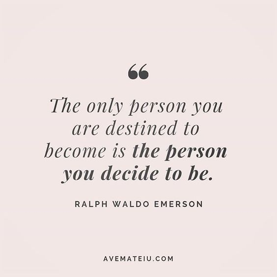 The only person you are destined to be is the person you decide to be. Ralph Waldo Emerson Quote 216 | Ave Mateiu