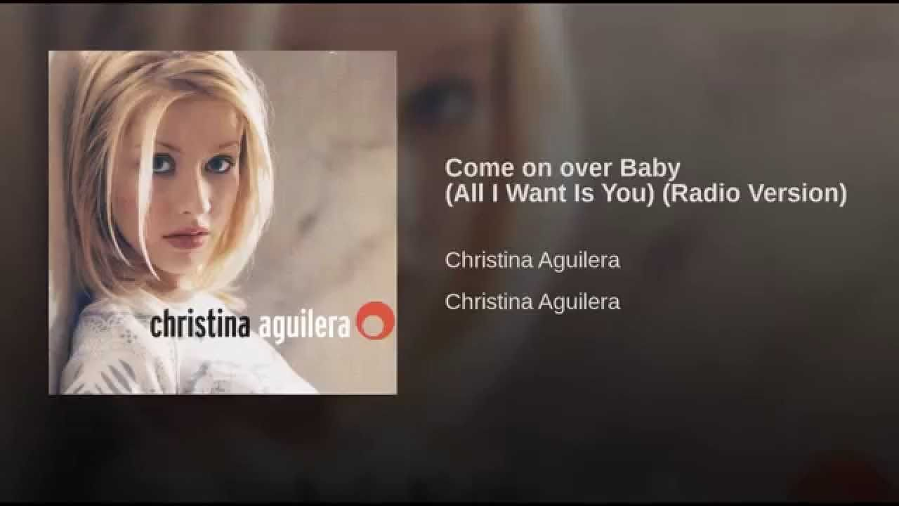 Come on over Baby (All I Want Is You) (Radio Version)