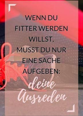 Wenn du fitter werden willst, musst du nur eine Sache loswerden: deine Ausreden! #zitate #fitness #w...