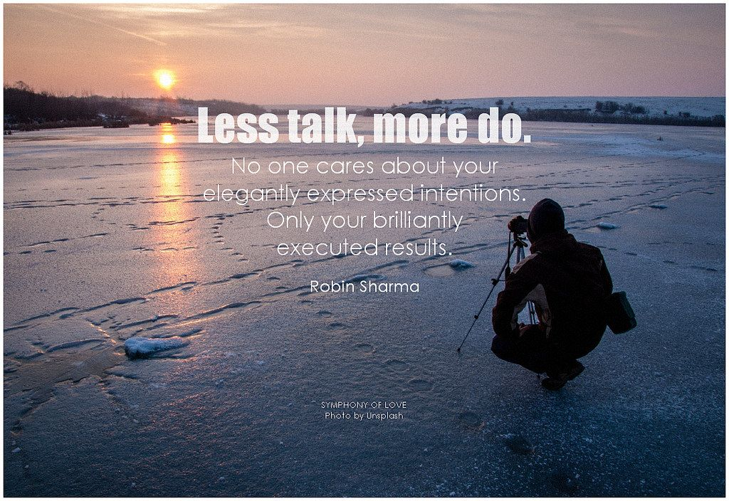 Less Talk More Do No One Cares About Your Elegantly Expressed