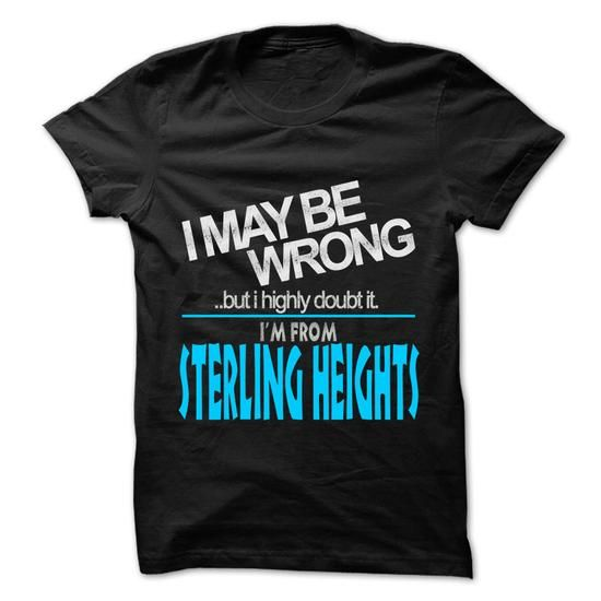 I May Be Wrong But I Highly Doubt It I am From... Sterl - #cropped hoodie #vintage sweatshirt. OBTAIN LOWEST PRICE => https://www.sunfrog.com/LifeStyle/I-May-Be-Wrong-But-I-Highly-Doubt-It-I-am-From-Sterling-Heights--99-Cool-City-Shirt-.html?68278