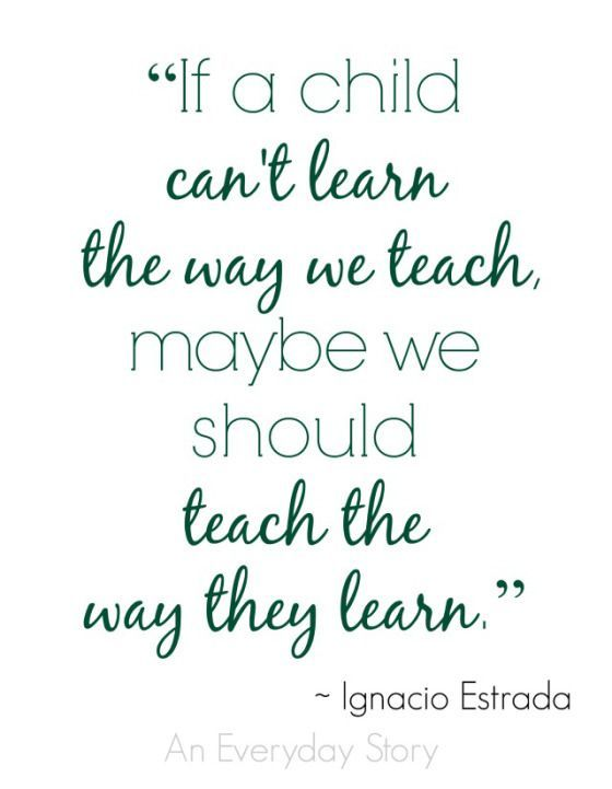 if a child can t learn the way we teach be we should teach the