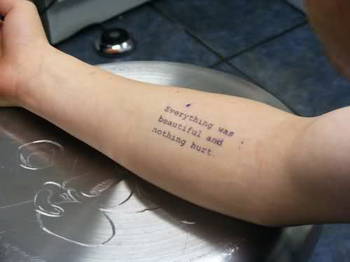 Everything Was Beautiful And Nothing Hurt Literary Tattoos Nerd Tattoo Love Tattoos