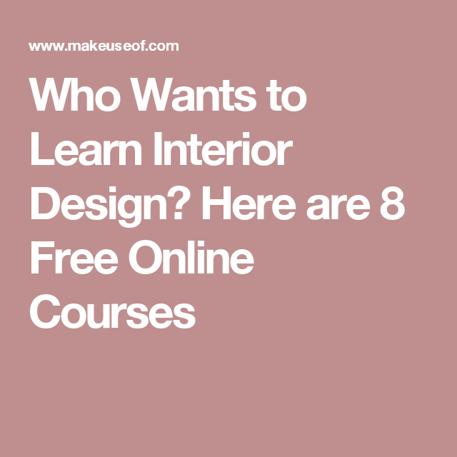 Who wants to learn interior design here are 8 free online - Become an interior designer online ...