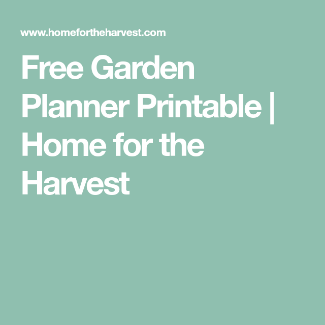 Free Garden Planner Printable Home For The Harvest Garden