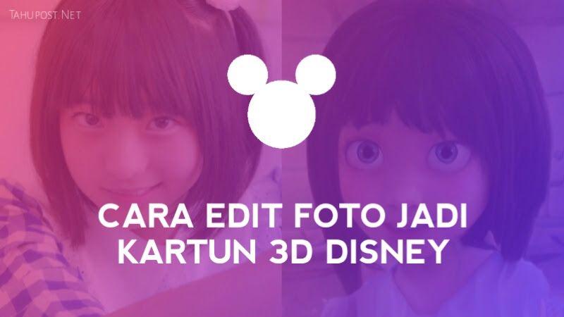 Cara Edit Foto Jadi Kartun 3d Mirip Animasi 3d Disney Tahupost Net Di 2021 Animasi 3d Kartun Pengeditan Foto