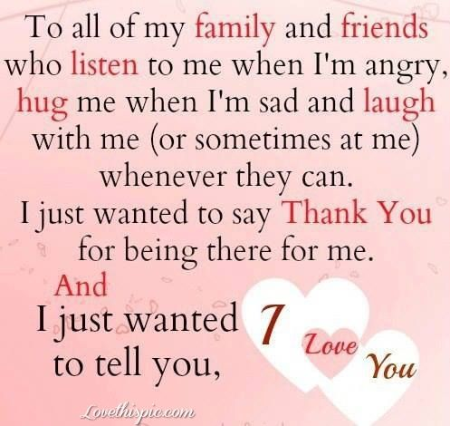 I Love My Family Quotes To all of my family and friends who listen to me when I'm angry  I Love My Family Quotes
