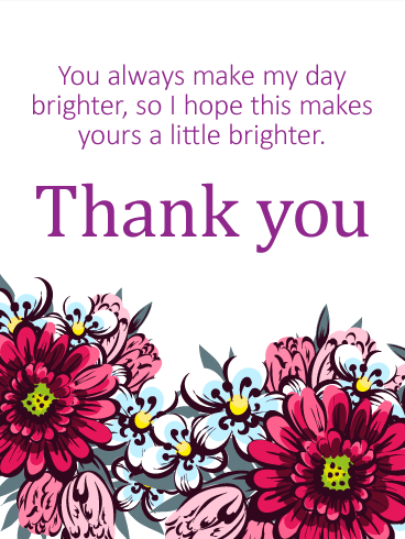 You Always Make My Day Brighter Thank You Card Birthday Greeting Cards By Davia Thank You Messages Bright Quotes Thank You Pictures
