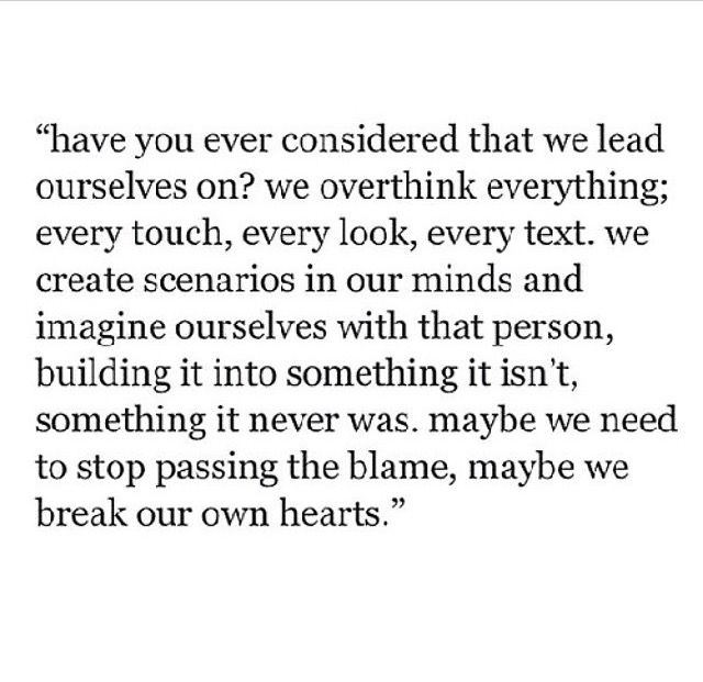 Maybe we break our own hearts.