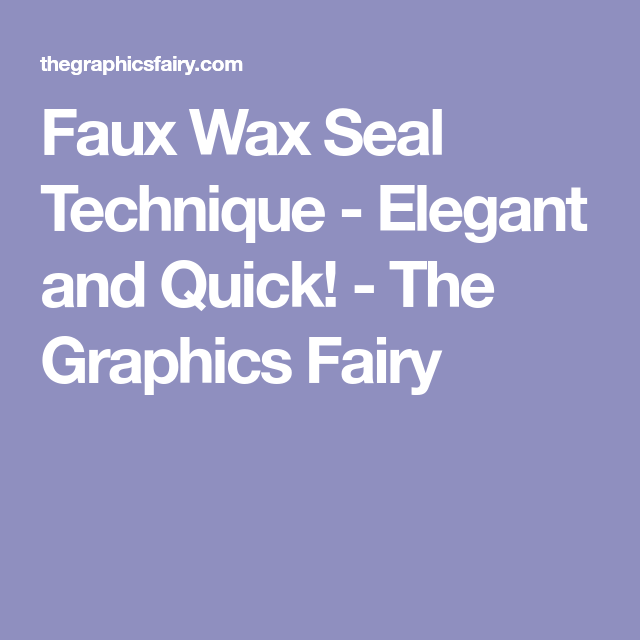 Old World Elegance: Faux Wax Seal Technique - Elegant And Quick!