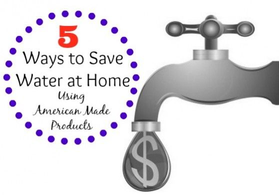 5 Ways To Save Water At Home With American Made Products Ways To