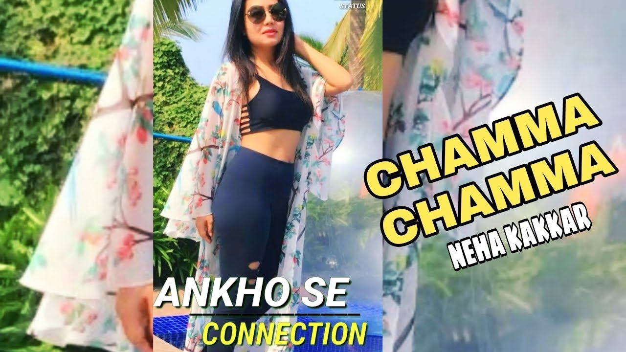Chamma chamma full screen whatsapp status Neha kakkar