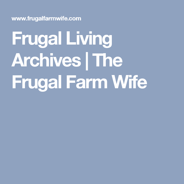 Frugal Living Archives | The Frugal Farm Wife
