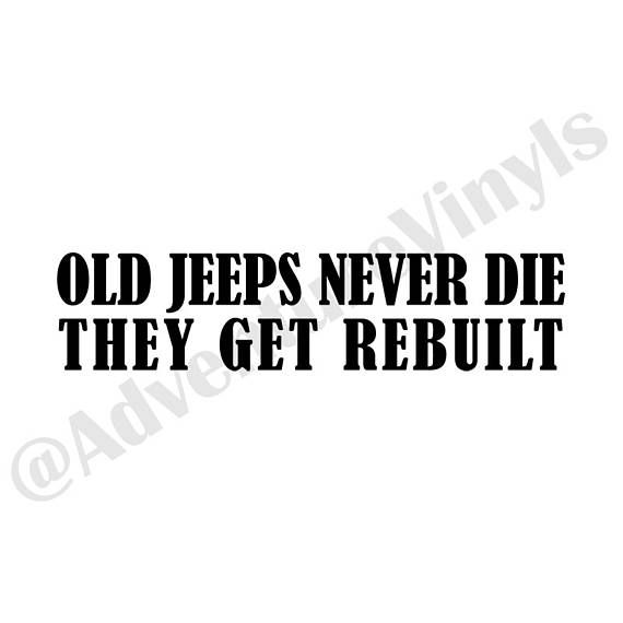 Old Jeeps Never Die They Get Rebuilt Custom Vinyl Decals Etsy In 2020 Old Jeep Jeep Jeep Life Decal