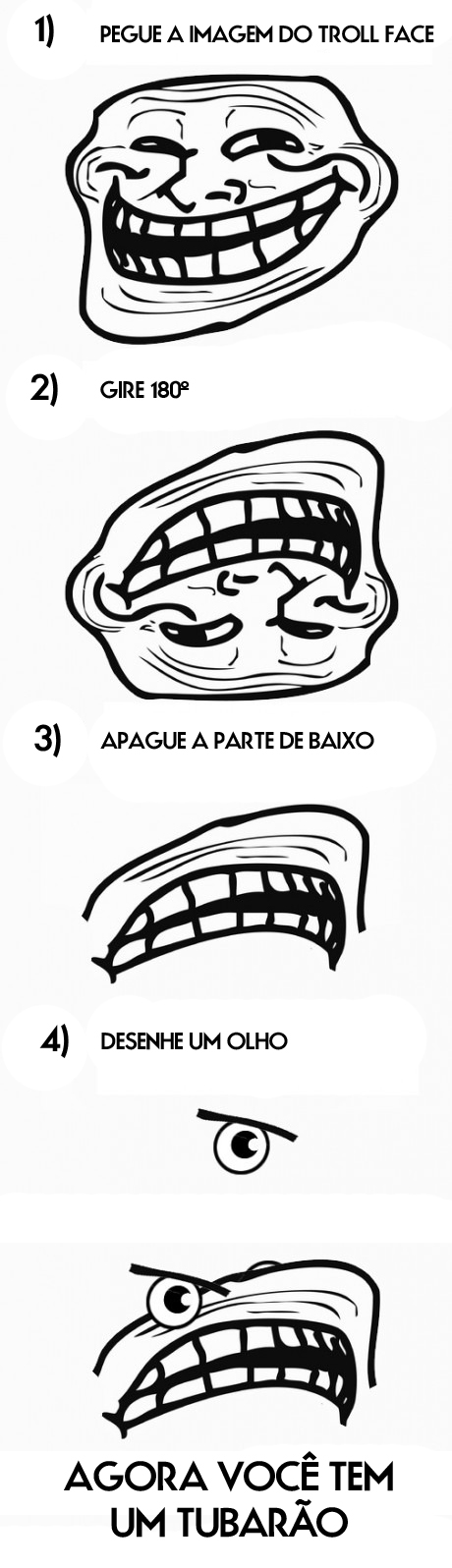 1 get a troll face image 2 turn it 180º 3 erase the bottom part