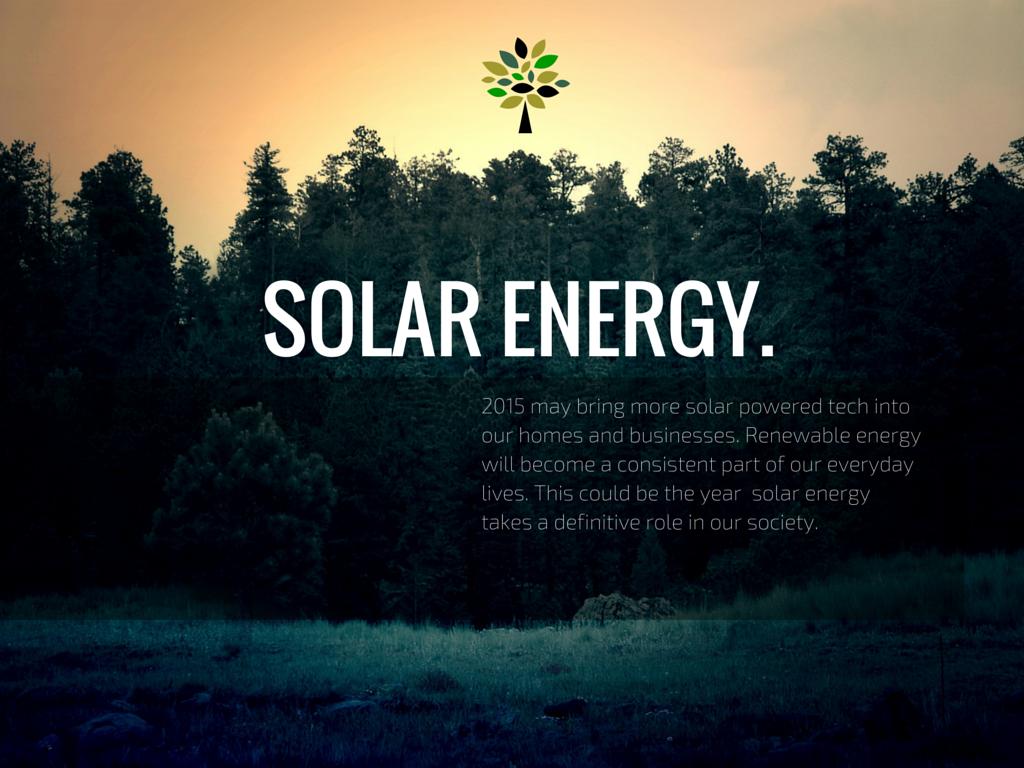 Solar energy will make a major impact on 2015 tech.