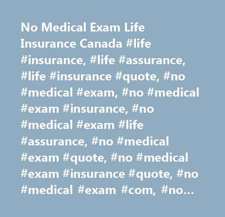 No Medical Life Insurance Quotes Alluring No Medical Exam Life Insurance Canada Life Insurance Life