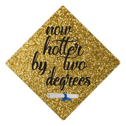 Now hotter by two degrees. Glitter gold Graduation Cap Topper | Zazzle.com