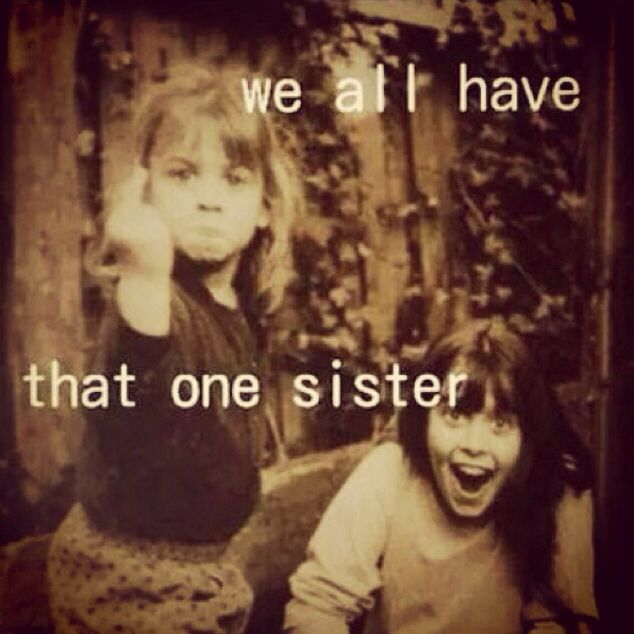 We all have that one sister Funny pictures for kids