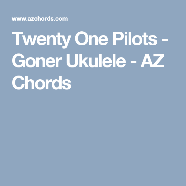 Twenty One Pilots Goner Ukulele Az Chords Bries Instruments