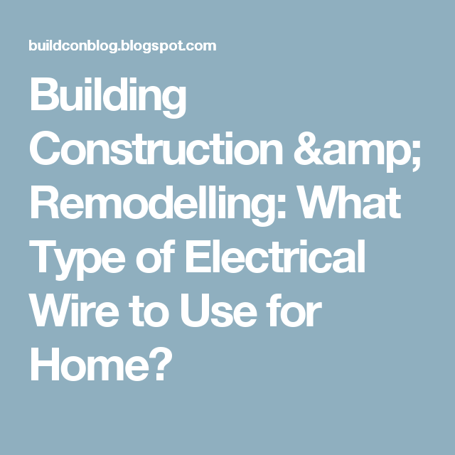 Building Construction Remodelling What Type of Electrical Wire to