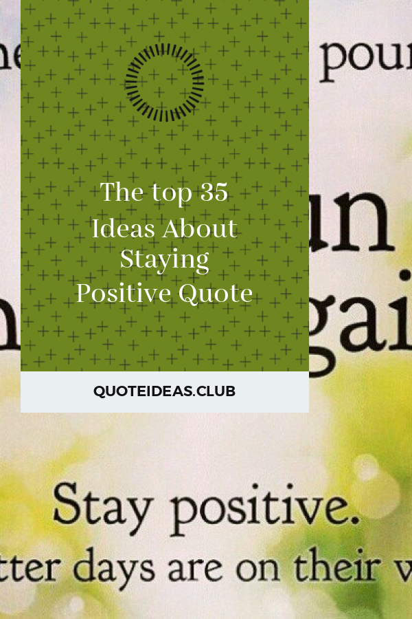 The top 35 Ideas About Staying Positive Quote #quotesaboutstayingpositive Collection of articles about The top 35 Ideas About Staying Positive Quote. Get this Best Of  #PositiveQuotes and SHARE this article right now! #quotesaboutstayingpositive