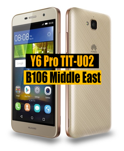 Huawei Y6 Pro TIT-U02 Firmware update B106 (Middle East/Africa