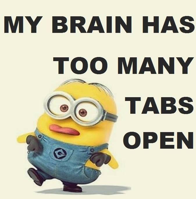My brain has too many tabs open minion Minions funny