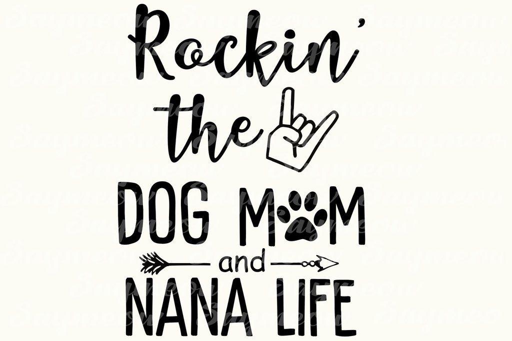 Rockin' the dog mom and nana life, nana svg, nana gift