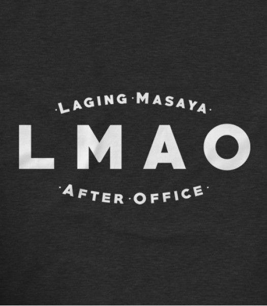 e1b07056 LMAO: Laging Masaya After Office Pinoy Funny T-shirts   Teekals Philippines