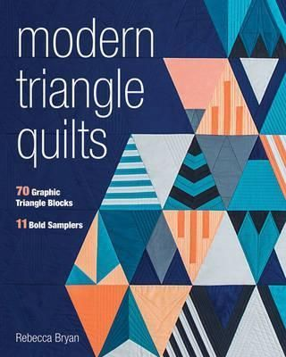 Modern Triangle Quilts : 70 Graphic Triangle Blocks * 11 ...