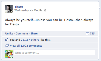 Always be yourself...unless you can be Tiësto...then always be Tiësto