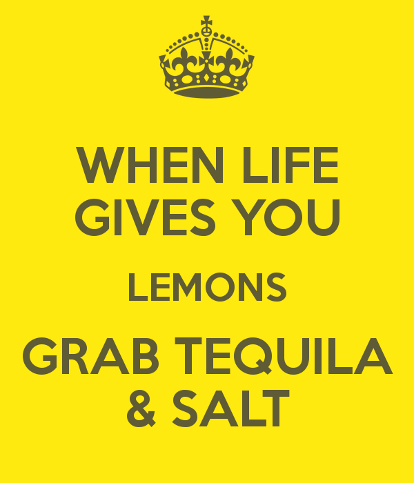 When Life Gives You Lemons Grab Tequila Salt Smile Because