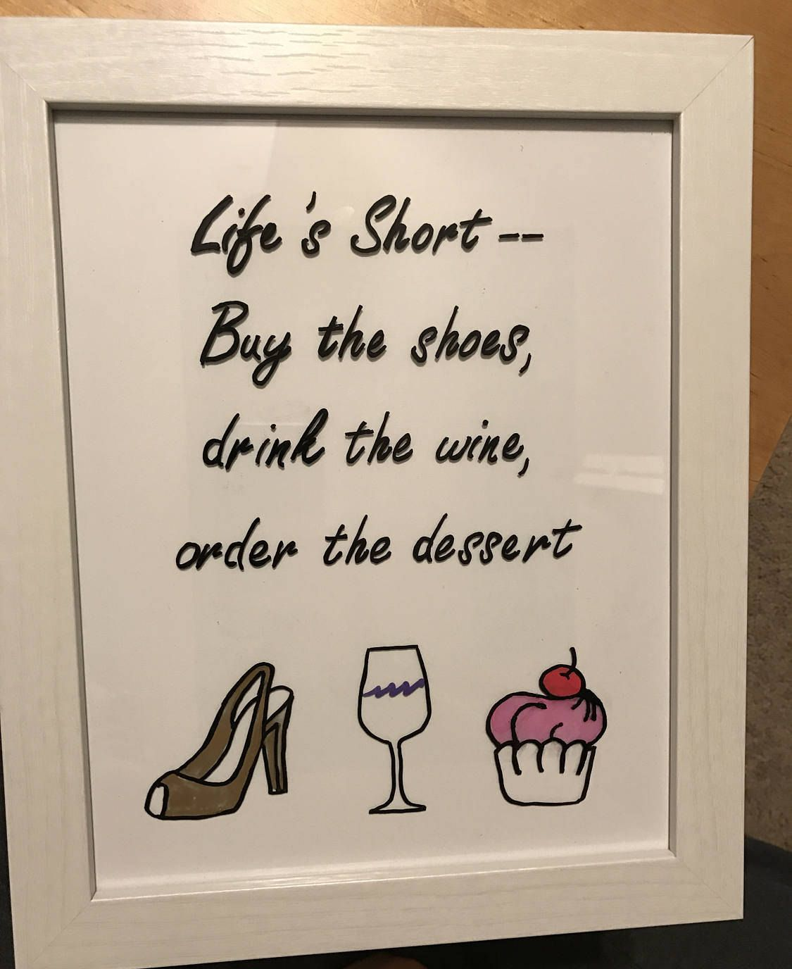 6f740583e69ca Life's Short- Buy the Shoes, drink the wine, order the dessert Glass ...