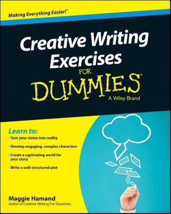 Creative Writing Exercises For Dummies ebook by Maggie Hamand - Rakuten Kobo
