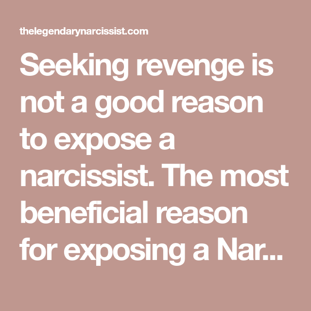 Seeking revenge is not a good reason to expose a narcissist
