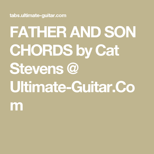 FATHER AND SON CHORDS by Cat Stevens @ Ultimate-Guitar.Com | Guitar ...