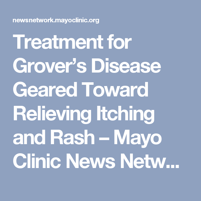 Treatment For Grover S Disease Geared Toward Relieving