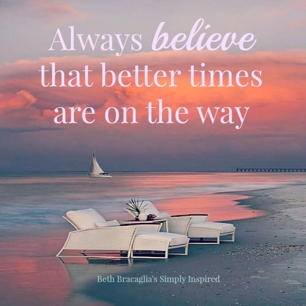 I Do Believe That Better Times Are Coming Because I M Pretty Sure That This Summer My Kids And I Will Be Going To A Beach So Beach Quotes Believe Riding Quotes
