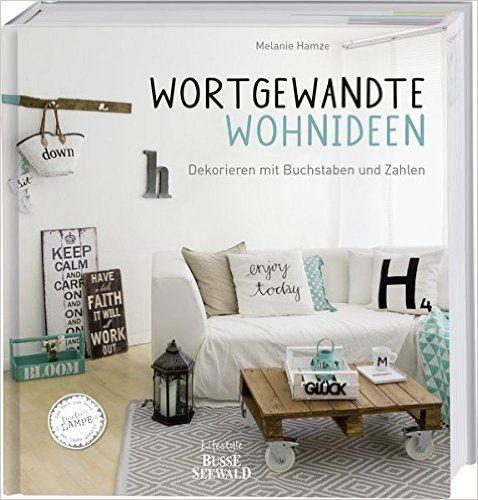Wortgewandte Wohnideen: Dekorieren mit Buchstaben und Zahlen. Das erste Buch zum Blog 'Fräulein Lampe': Amazon.de: Melanie Hamze: Bücher