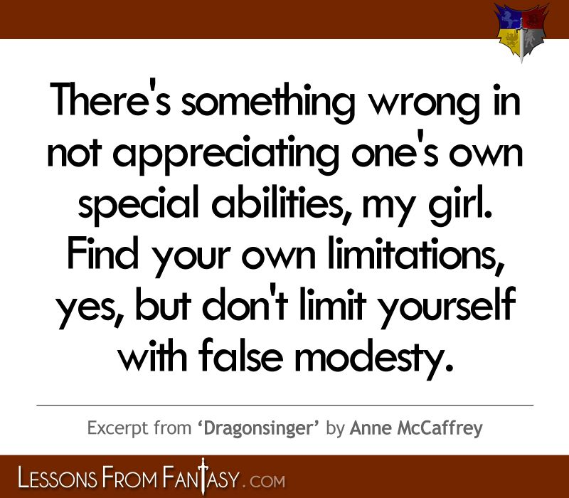 Lessons From Fantasy: There's something wrong in not appreciating one's own special abilities - Anne McCaffrey