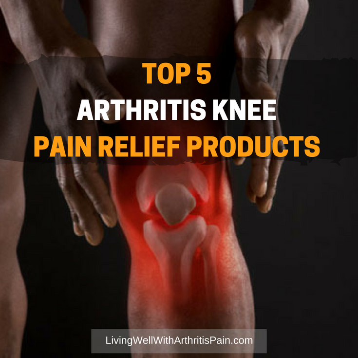 Top  Arthritis Knee Pain Relief Products